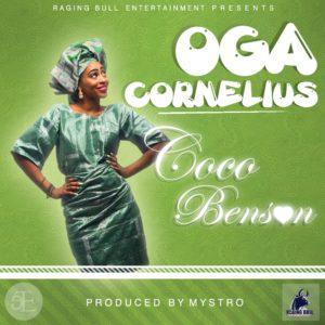 Coco Benson ft. Mystro - Oga Cornelius