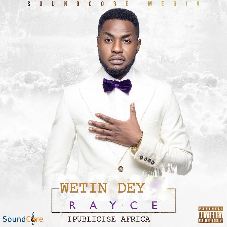 Rayce - Wetin Dey
