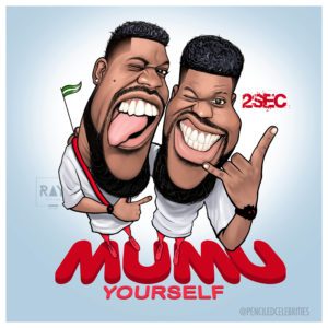 2Sec - Mumu Yourself ft. Aje Baba