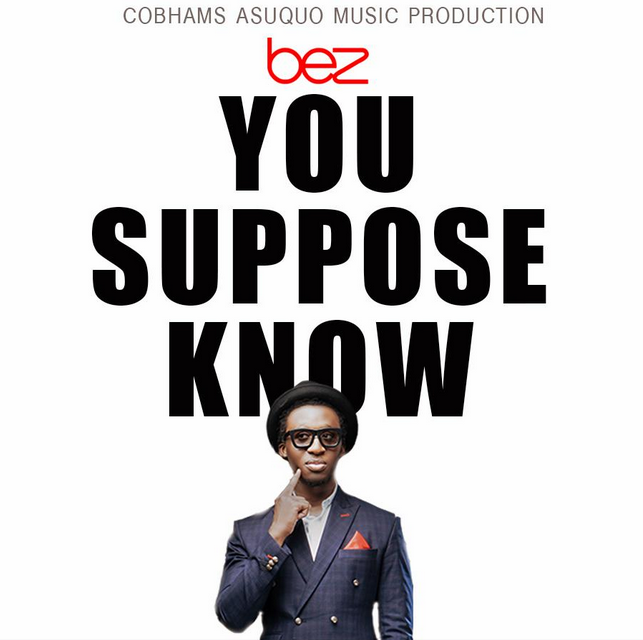 Bez - You Suppose Know (prod. Cobhams Asuquo)