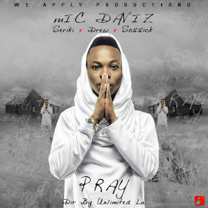 VIDEO: Mic Daviz - Pray ft. Seriki, Drew & Sossick