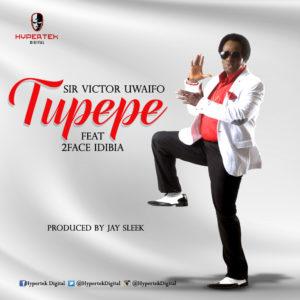 Sir Victor Uwaifo ft. 2Face Idibia - Tupepe (Prod. By Jay Sleek)