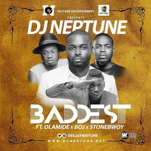 DJ Neptune ft. Olamide, BOJ, Stonebwoy - Baddest (prod. Pheelz)