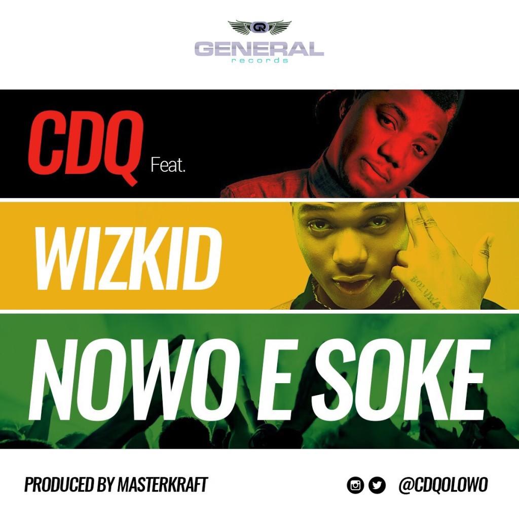 CDQ Ft. Wizkid - Nowo E Soke (Prod. Masterkraft)