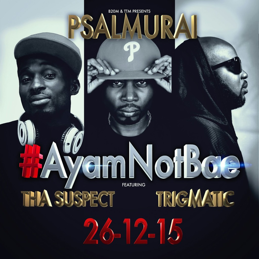 Psalmurai ft. Tha Suspect x Trigmatic - Ayam Not Bae