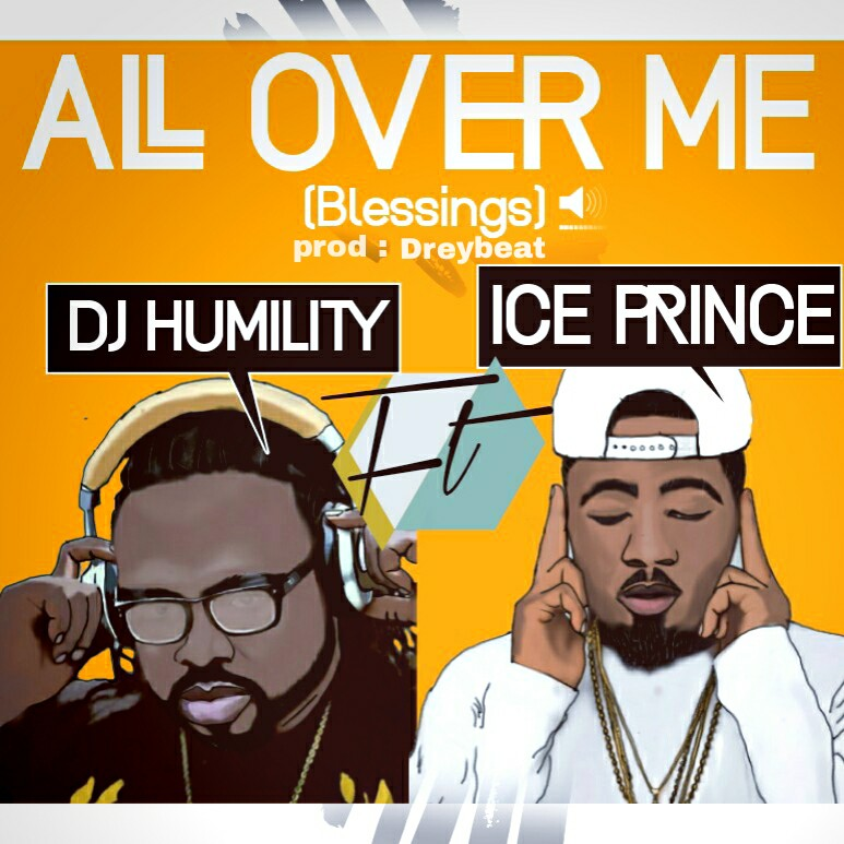 DJ Humility ft. Ice Prince - All Over Me (Blessings) | Prod. Drey Beatz