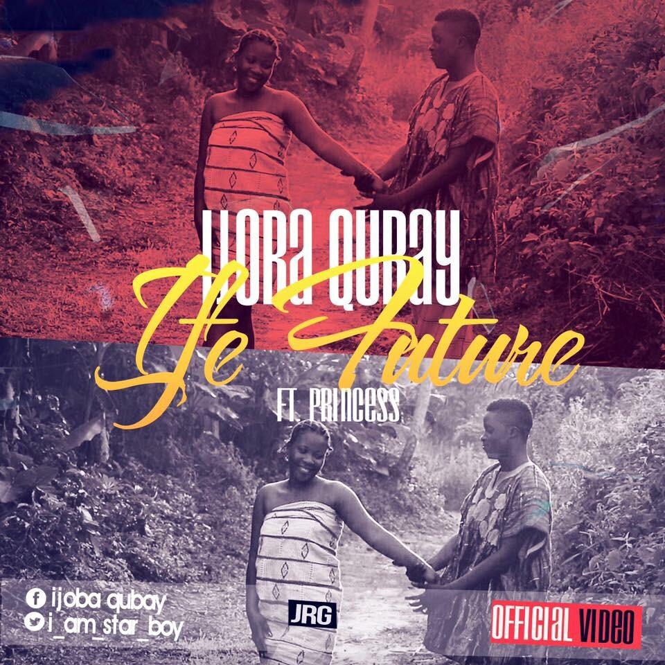 VIDEO: Ijoba Qubay ft. Princess - Ife Future