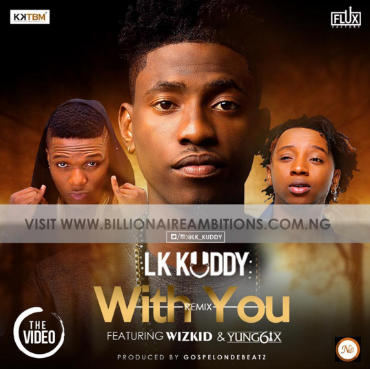 VIDEO: LK Kuddy ft. Wizkid & Yung6ix – With You (Remix)