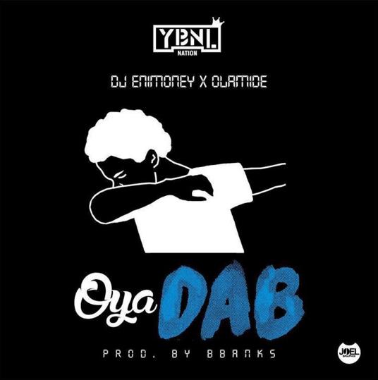 Olamide X DJ Enimoney - Oya Dab (Prod. B Banks)