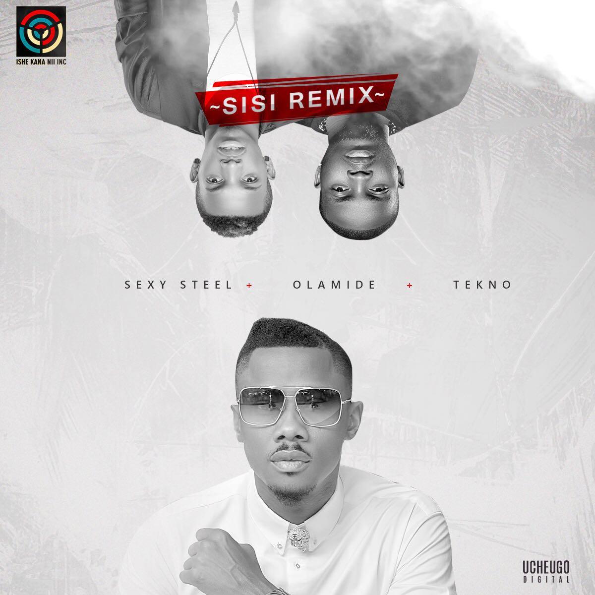 Sexy Steel ft. Olamide x Tekno - Sisi (Remix)