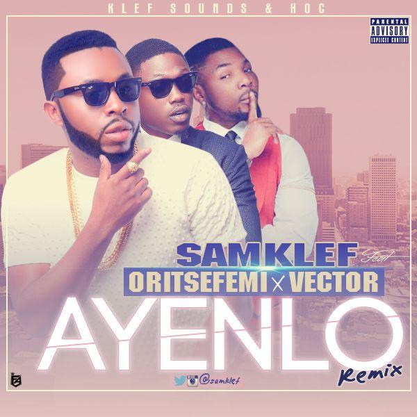 Samklef - Ayenlo (Remix) ft. Vector x Oritse Femi