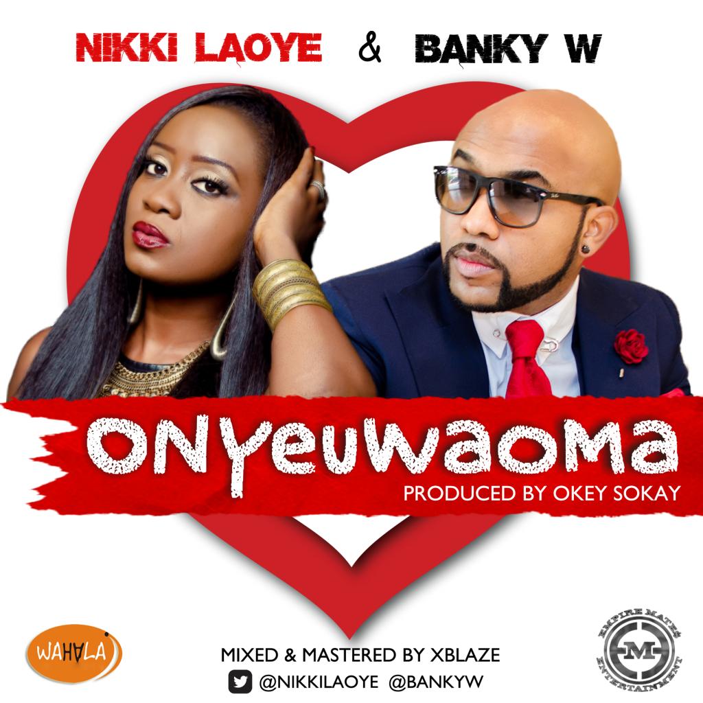 Nikki Laoye & Banky W - Onyeuwaoma (Prod. Okey Sokay)