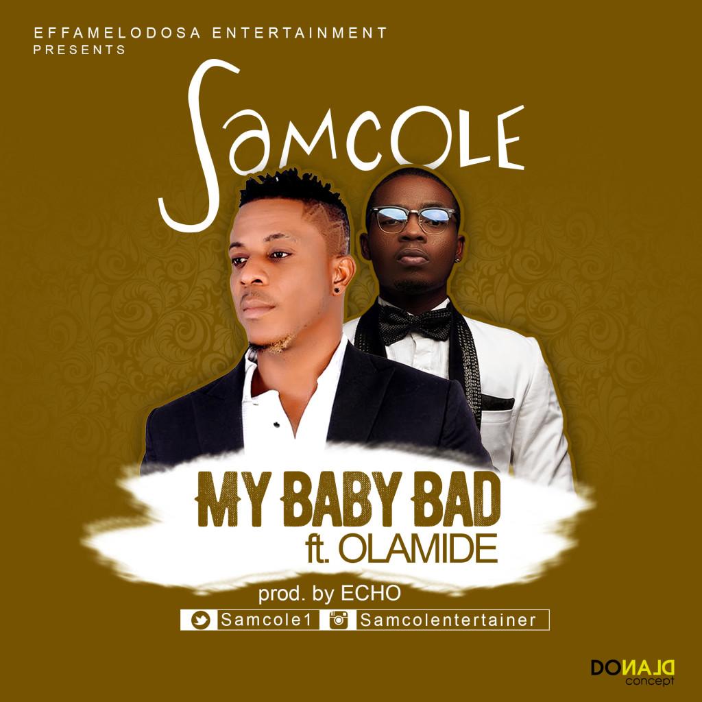 Samcole ft. Olamide - My Baby Bad (Prod. Echo)
