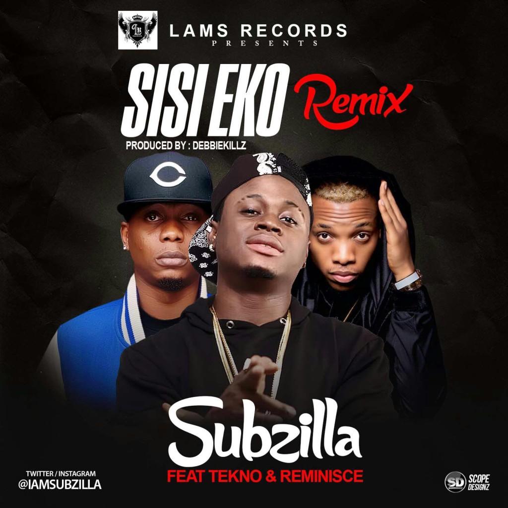 Subzilla ft. Reminisce & Tekno - Sisi Eko (Remix) |prod. DebbieKillz