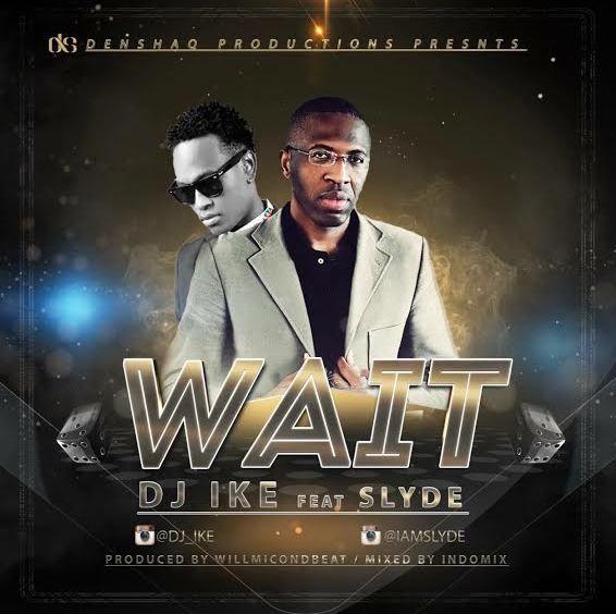 DJ Ike ft. Slyde - Wait (Prod. Willmic)
