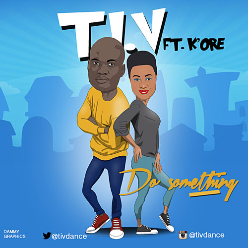 T.I.V - Do Something ft. Kenny K'ore x So Good