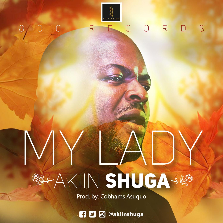Akiin Shuga - My Lady (Prod. by Cobhams Asuquo)