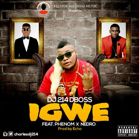 DJ 214 ft. Phenom X Nedro - Igwe (Prod. Echo)