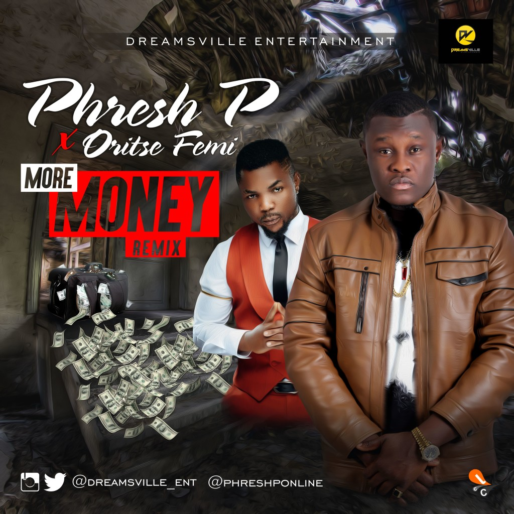 Phresh P ft. Oritse Femi - More Money (Remix) | prod. By Naixor