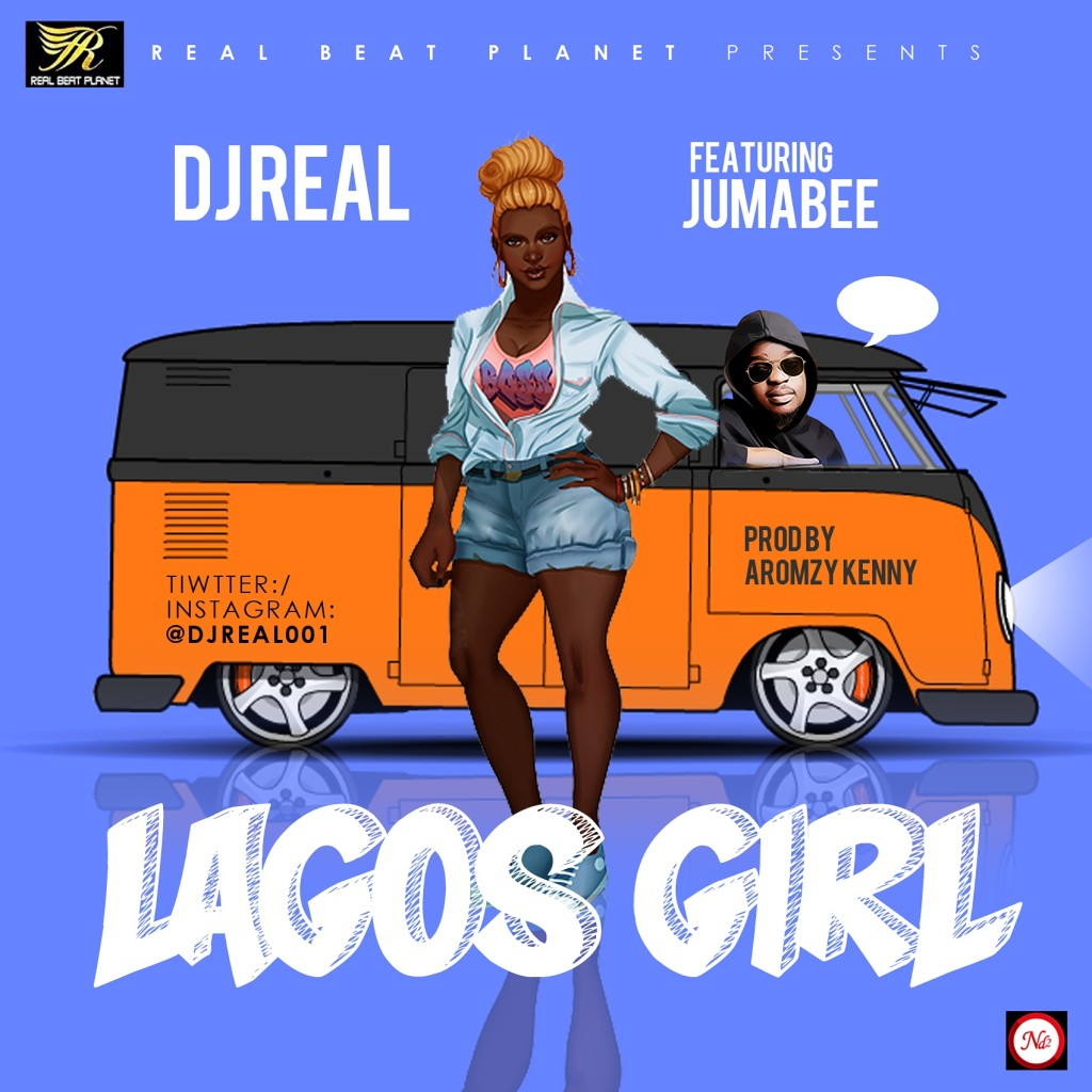 DJ Real ft. Jumabee - Lagos Girl