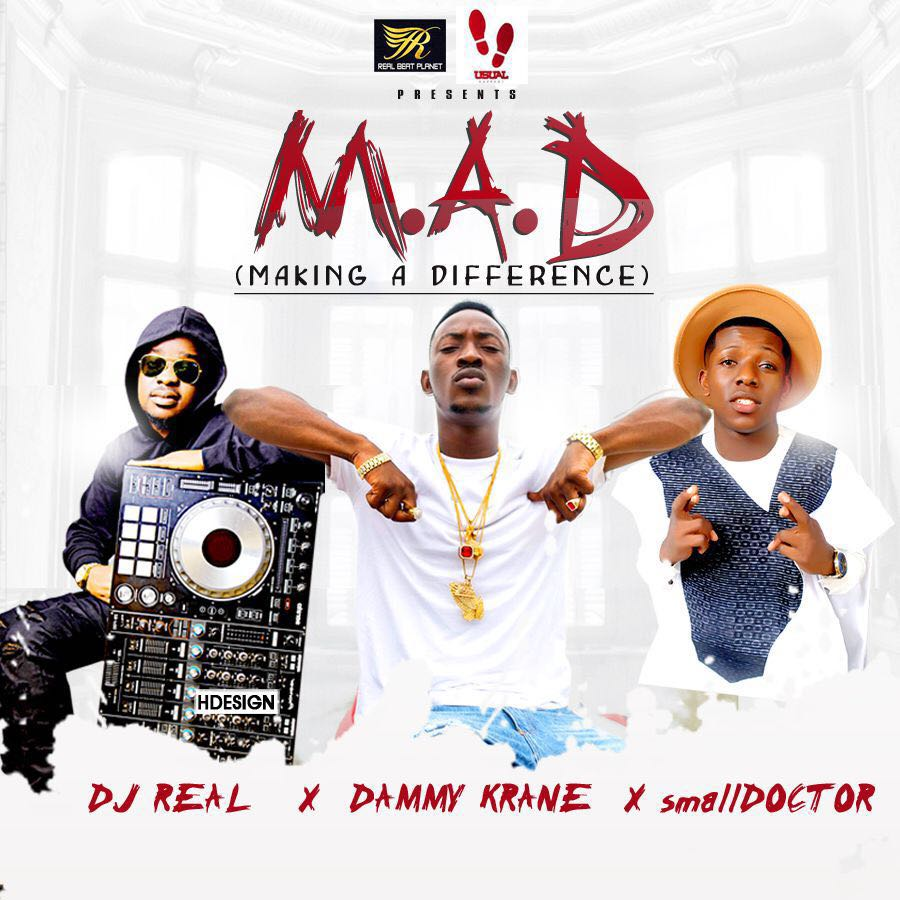 [MUSIC] DJ Real Ft. Dammy Krane X Small Doctor – M.A.D
