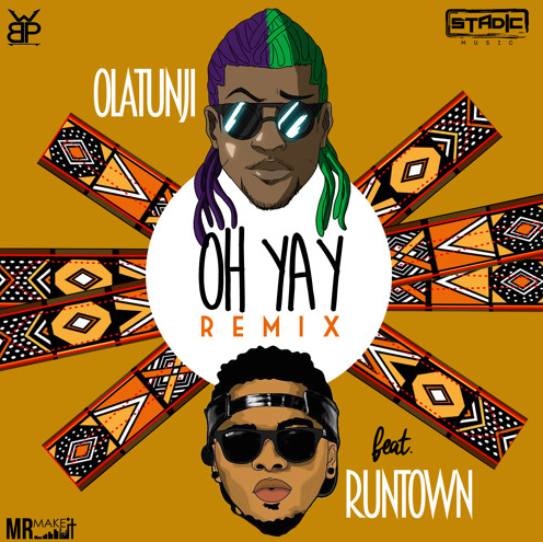 Olatunji ft. Runtown - Oh Yay (Remix) | prod. Stadic X Wetty Beatz