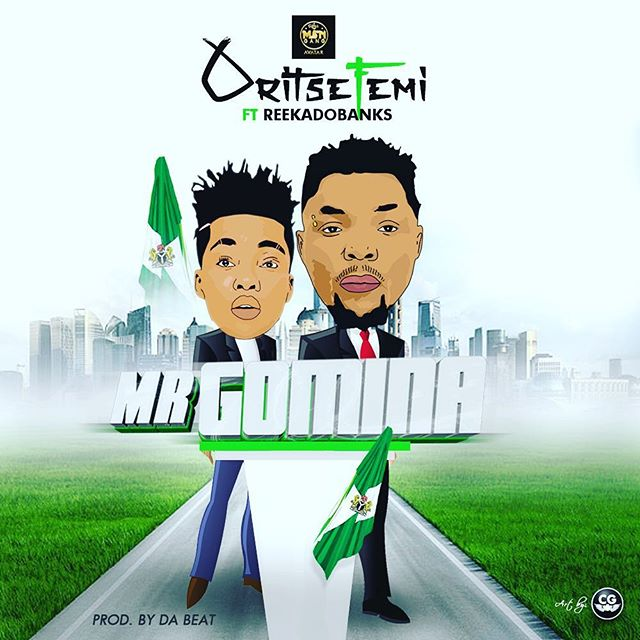 Oritse Femi ft. Reekado Banks - Mr Gomina