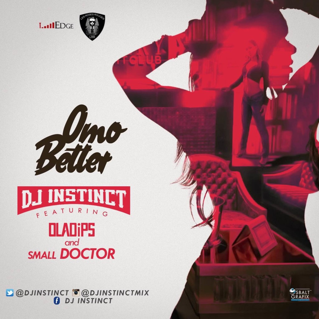 DJ Instinct - Omo Better ft. Oladips & Small Doctor