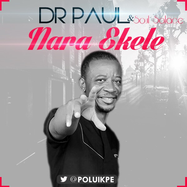 VIDEO: Dr. Paul ft. Soul Solace - Nara Ekele