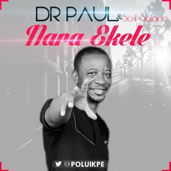 VIDEO: Dr. Paul ft. Soul Solace - Nara Ekele