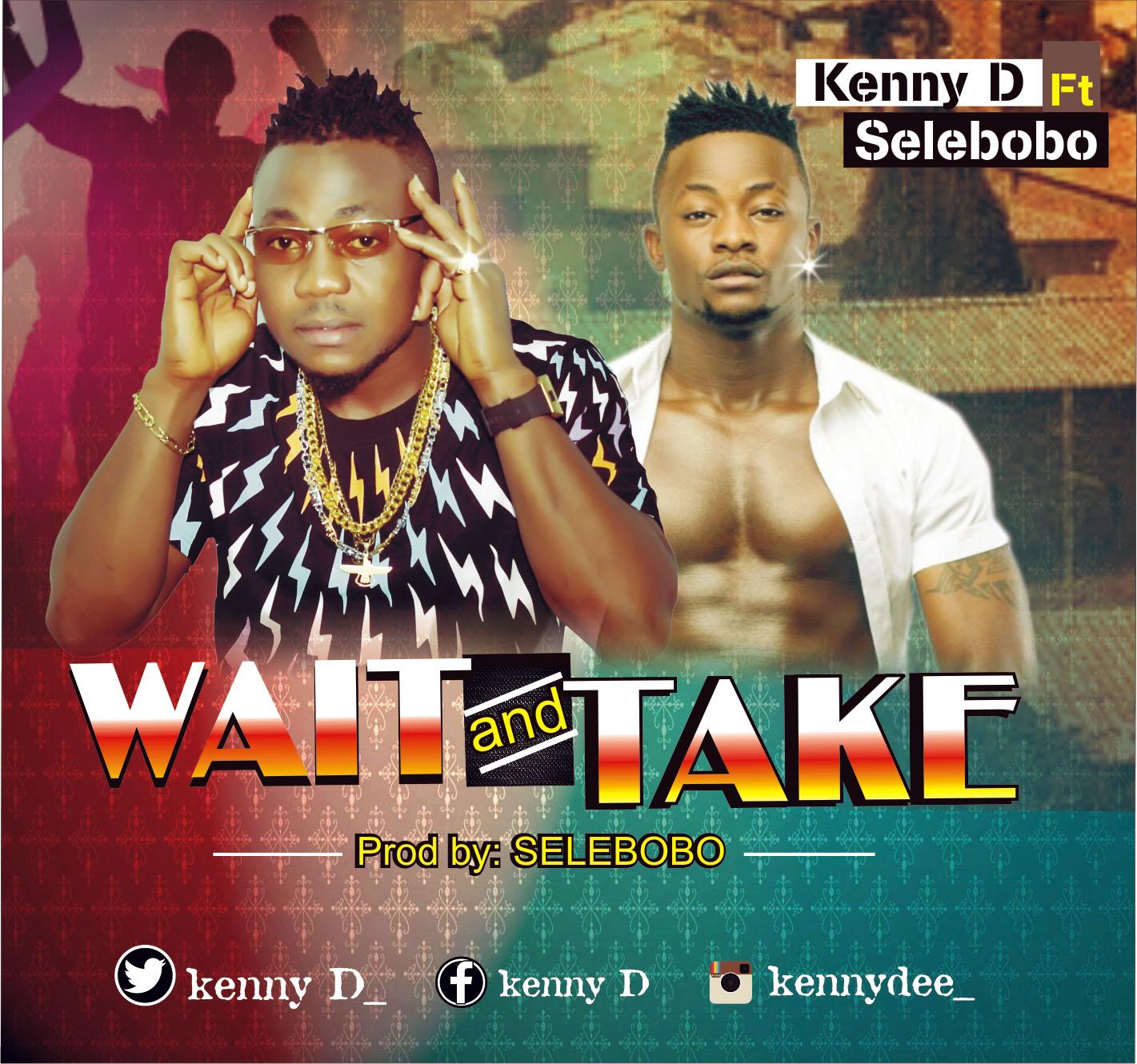 Kenny D ft. Selebobo - Wait And Take (prod. Selebobo)