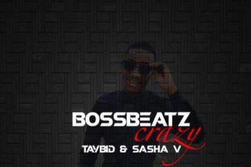 Bossbeatz – Crazy ft. Taybid & Sasha