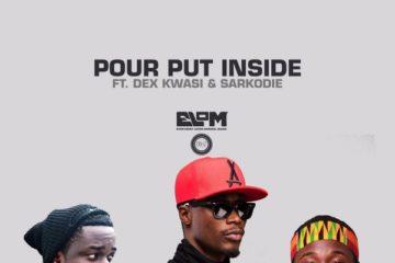 E.L ft Dex Kwasi x Sarkodie – Pour Put Inside