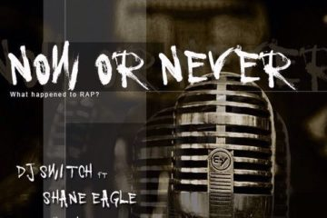 DJ Switch ft Shane Eagle, Proverb, Reason & Kwesta – Now Or Never
