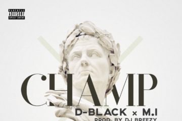D-Black Ft. M.I Abaga – Champ (Prod. DJ Breezy)