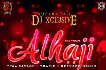 VIDEO: DJ Xclusive – Alhaji ft. Tiwa Savage, Reekado Banks, Trafic