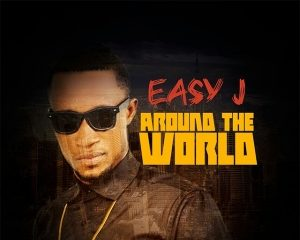 VIDEO: Easy Jay – Around the World