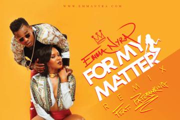 VIDEO: Emma Nyra ft. Patoranking – For My Matter (Remix)