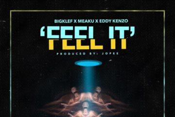Bigklef x Meaku x Eddy Kenzo – Feel It (Prod. Jopee)