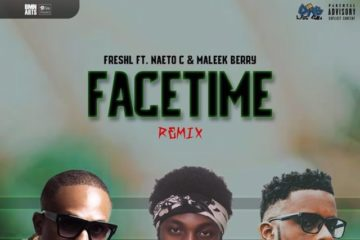 Fresh L Ft. Naeto C x Maleek Berry – Facetime (Remix)
