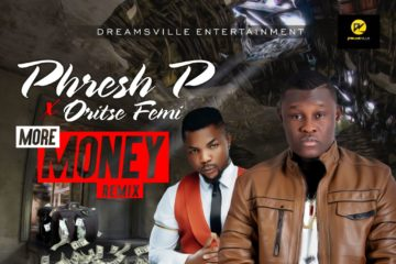 Phresh P ft. Oritse Femi – More Money (Remix) | prod. By Naixor