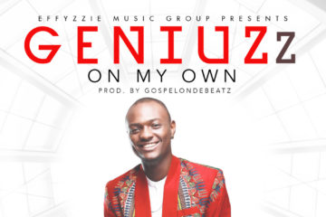 Geniuzz – On My Own (Prod. GospelOnDBeatz)