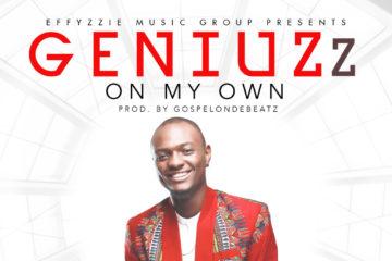 Geniuzz – On My Own (Prod. GospelOnDBeatz)