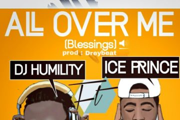 DJ Humility ft. Ice Prince – All Over Me (Blessings)   Prod. Drey Beatz