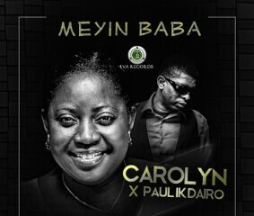 Carolyn ft. Paul IK Dairo – Meyin Baba