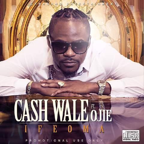 Cashwale ft. Ojie – Ifeoma