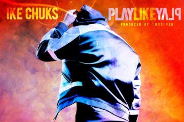 Ike Chuks – Play Like Play