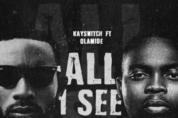 PREMIERE: Kayswitch ft. Olamide – All I See (Joy) | (prod. Pheelz)