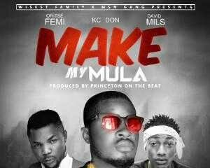 Kc Don – Make My Mula ft. Oritse femi x David Mils