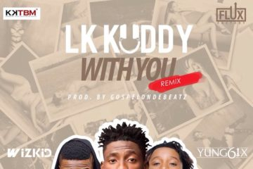 LK Kuddy Ft. Wizkid x Yung6ix – With You (Remix)